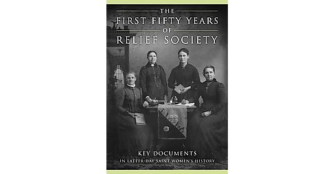 First Fifty Years of Relief Society : Key Documents in Latter-Day Saint Women's History (Hardcover) - image 1 of 1