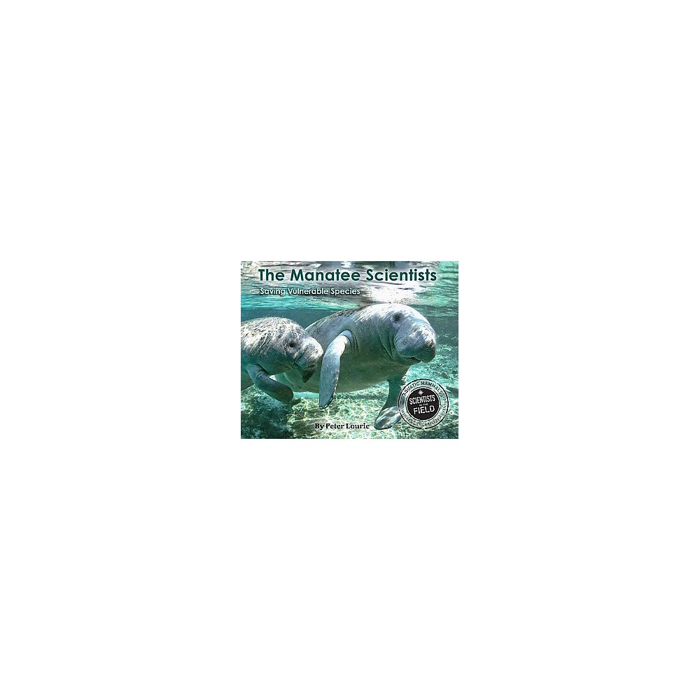 Manatee Scientists : Saving Vulnerable Species (Reprint) (Paperback) (Peter Lourie)