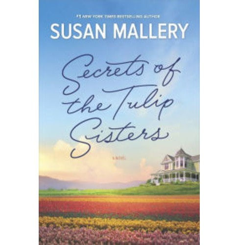 Secrets of the Tulip Sisters (Hardcover) (Susan Mallery) - image 1 of 1