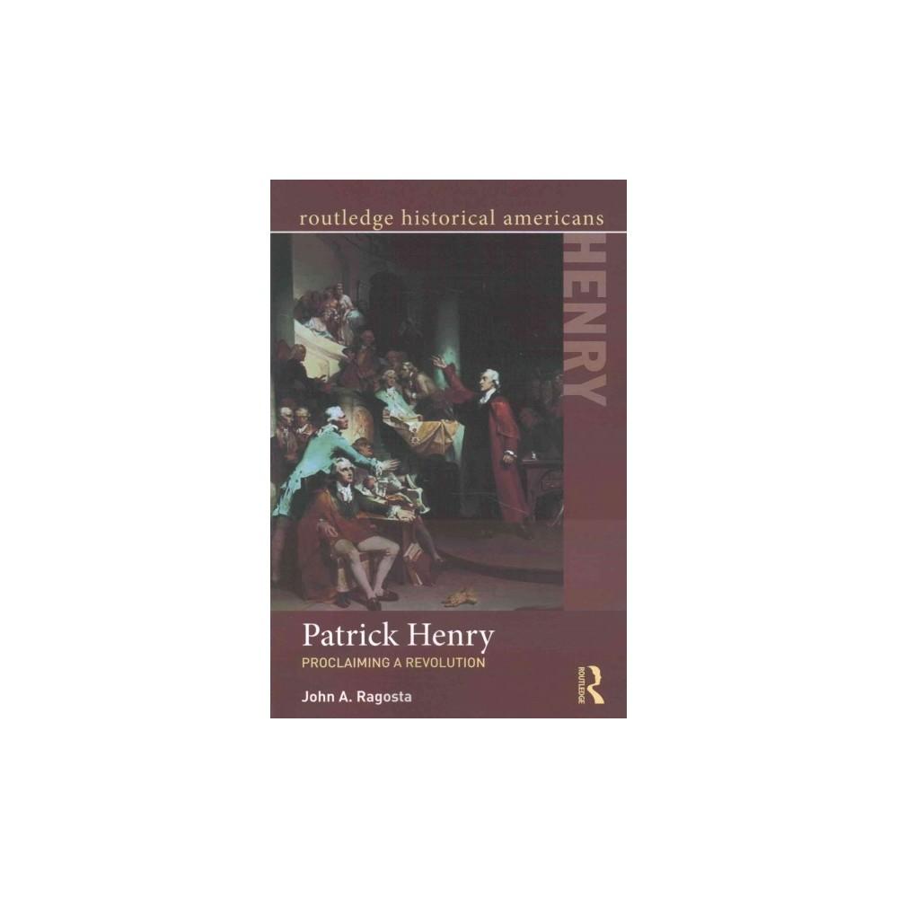 Patrick Henry : Proclaiming a Revolution (Paperback) (John A. Ragosta)