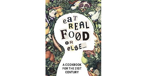 Eat Real Food or Else : A Cookbook for the 21st Century (Hardcover) (Lien Nguyen & M.D. Mike Nichols) - image 1 of 1