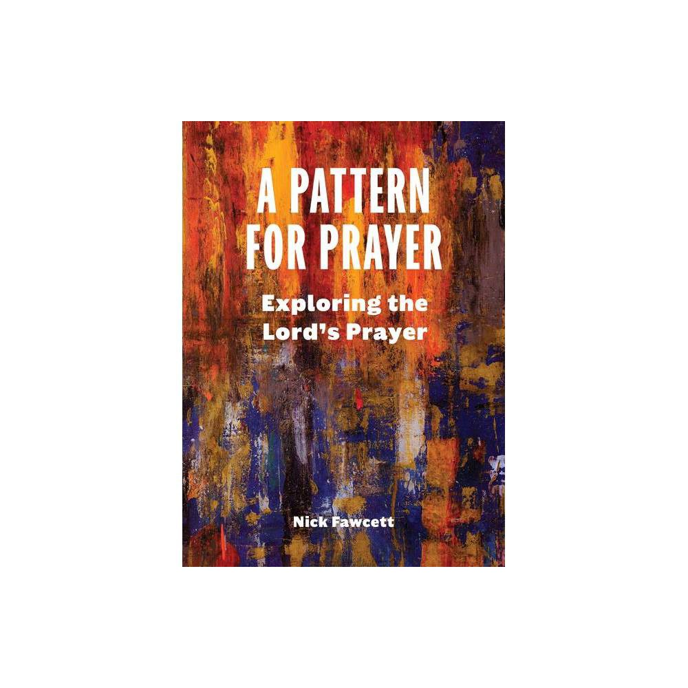 A Pattern For Prayer By Nick Fawcett Paperback
