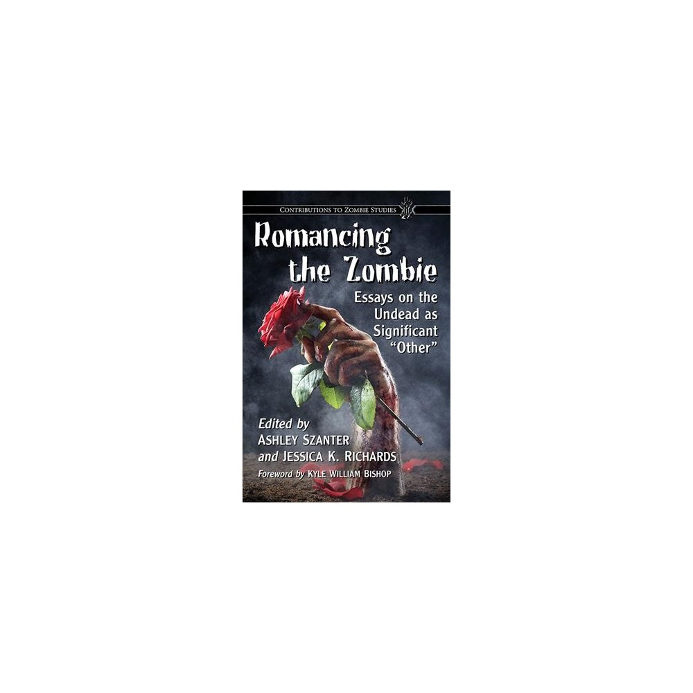 Romancing the Zombie : Essays on the Undead As Significant