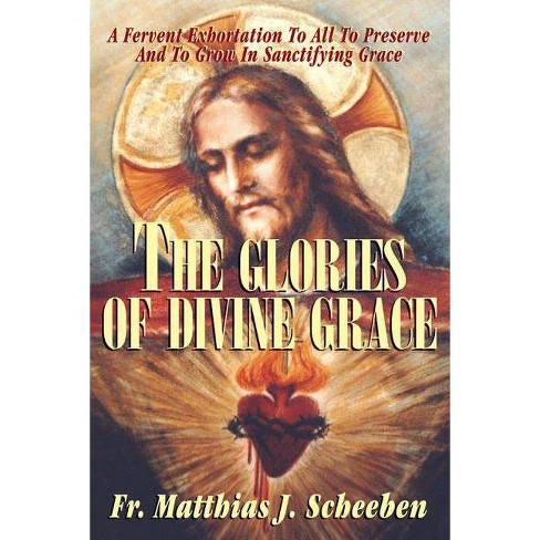 The Glories of Divine Grace - by  Matthias J Scheeben (Paperback) - image 1 of 1