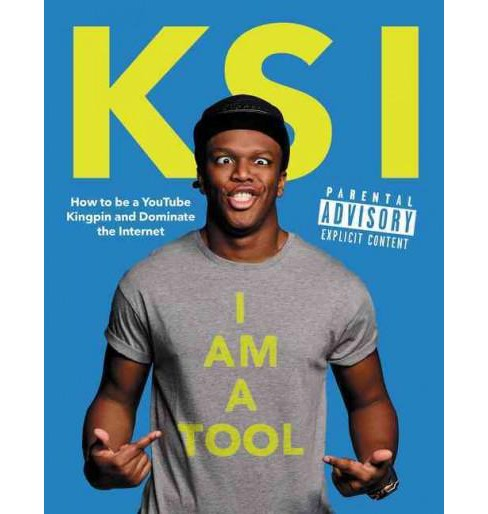 I Am a Tool : How to Be a Youtube Kingpin and Dominate the Internet (Hardcover) (Ksi) - image 1 of 1