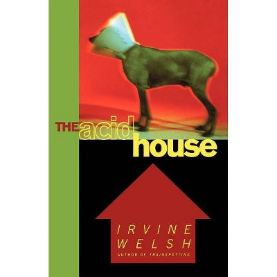 The Acid House - by  Irvine Welsh (Paperback)