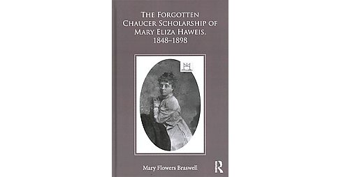 Forgotten Chaucer Scholarship of Mary Eliza Haweis 1848–1898 (Hardcover) (Mary Flowers Braswell) - image 1 of 1