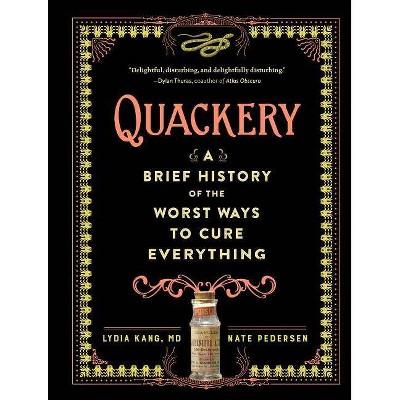 Quackery - by  Lydia Kang & Nate Pedersen (Hardcover)