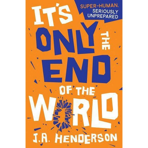 It's Only the End of the World - by  J A Henderson (Paperback) - image 1 of 1