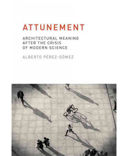 Attunement : Architectural Meaning After the Crisis of Modern Science (Paperback) (Alberto - image 1 of 1