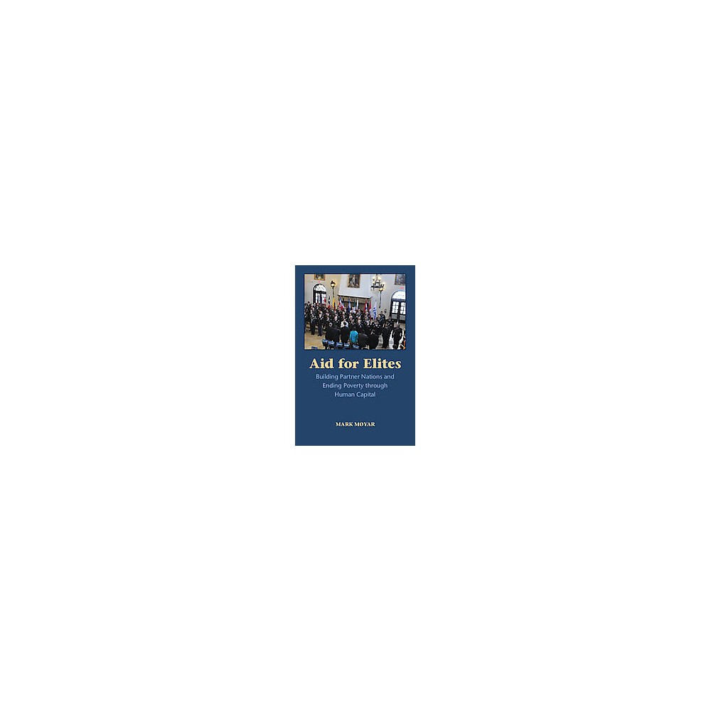 Aid for Elites : Building Partner Nations and Ending Poverty Through Human Capital (Paperback) (Mark