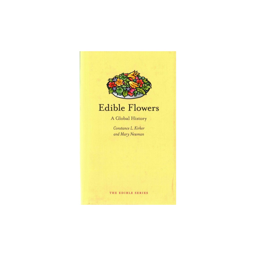 Edible Flowers : A Global History (Hardcover) (Constance L. Kirker & Mary Newman)