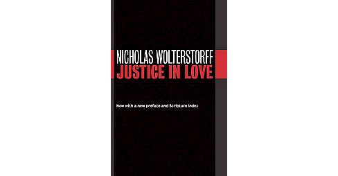 Justice in Love (Reprint) (Paperback) (Nicholas Wolterstorff) - image 1 of 1