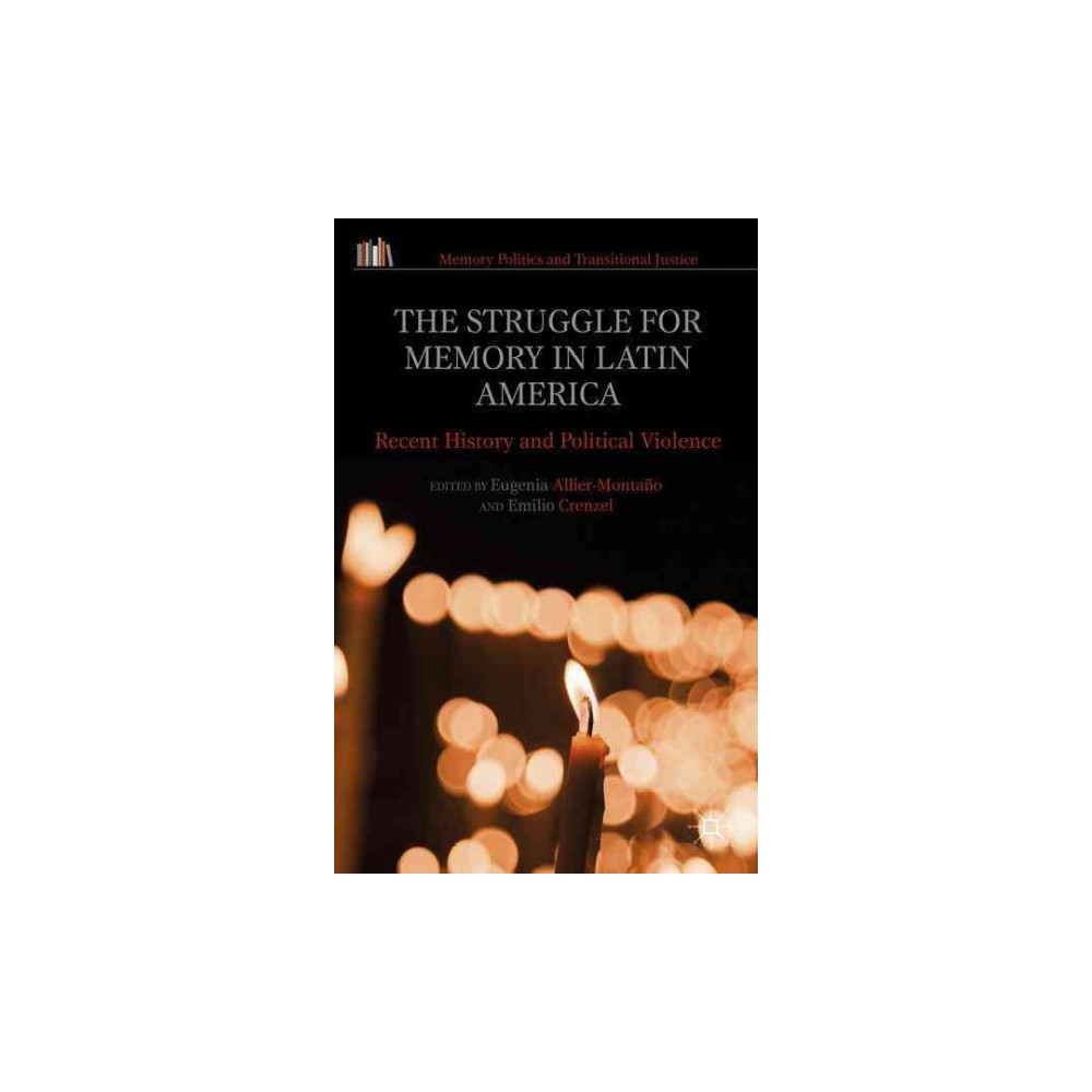 The Struggle for Memory in Latin America ( Memory Politics and Transitional Justice) (Hardcover)