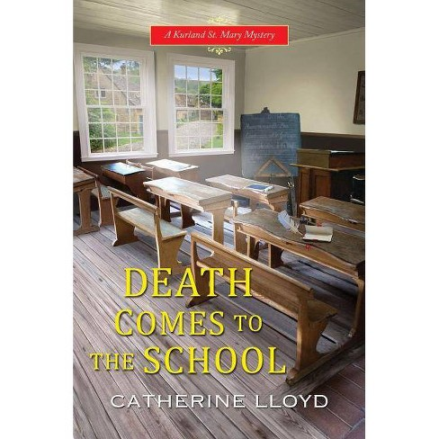 Death Comes to the School - (Kurland St. Mary Mystery) by  Catherine Lloyd (Paperback) - image 1 of 1