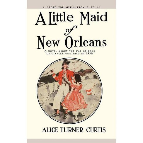 Little Maid of New Orleans - by  Alice Curtis (Paperback) - image 1 of 1