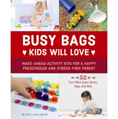 Busy Bags Kids Will Love : Make-Ahead Activity Kits for a Happy Preschooler and Stress-Free Parent - image 1 of 1