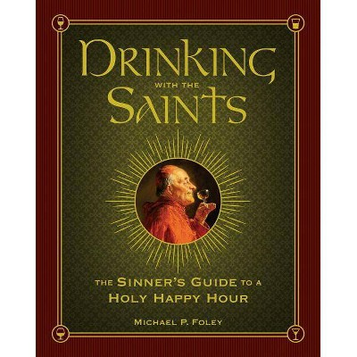 Drinking with the Saints - by  Michael P Foley (Hardcover)