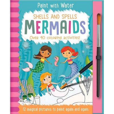 Shells and Spells - Mermaids - (Paint with Water) by  Jenny Copper (Hardcover)