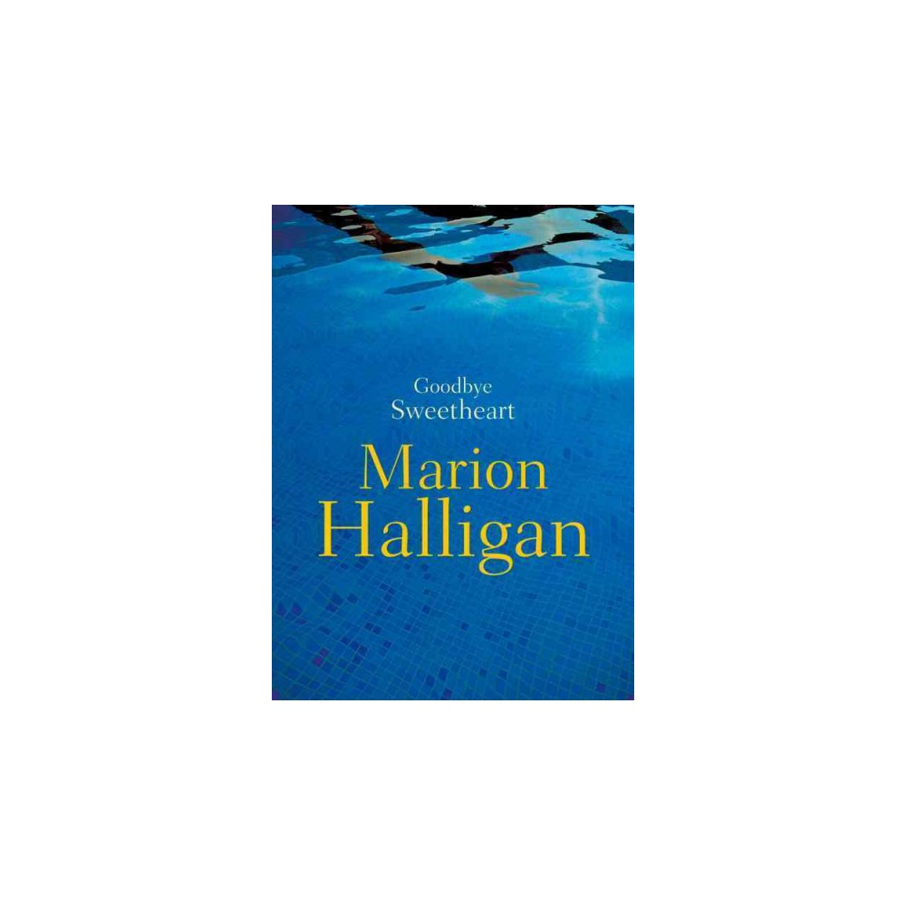 Goodbye Sweetheart - by Marion Halligan (Paperback)