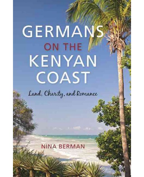 Germans on the Kenyan Coast : Land, Charity, and Romance (Hardcover) (Nina Berman) - image 1 of 1