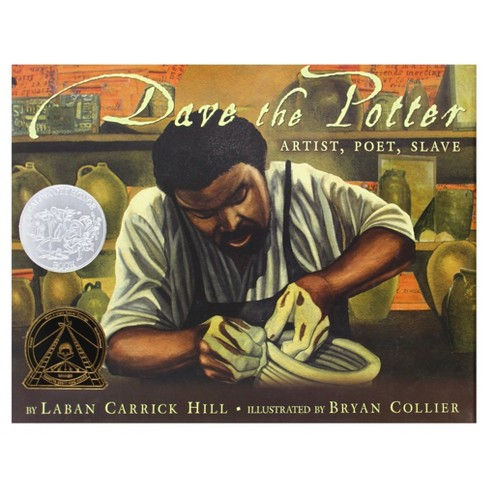 Dave the Potter: Artist, Poet, Slave (Hardcover) by Laban Carrick Hill, Bryan Collier - image 1 of 1