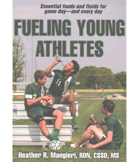 Fueling Young Athletes (Paperback) (Heather R. Mangieri) - image 1 of 1