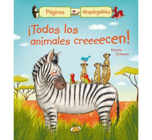 ¡Todos los animales creeeecen!/ All The Animals Are Growing Up! (Hardcover) (Kerstin Schoene) - image 1 of 1