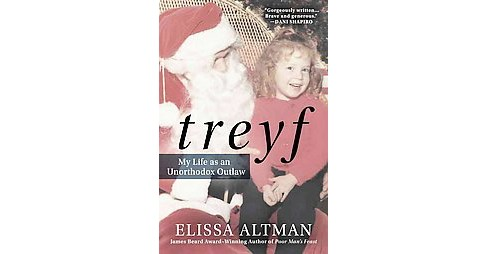 TREYF : My Life as an Unorthodox Outlaw (Hardcover) (Elissa Altman) - image 1 of 1