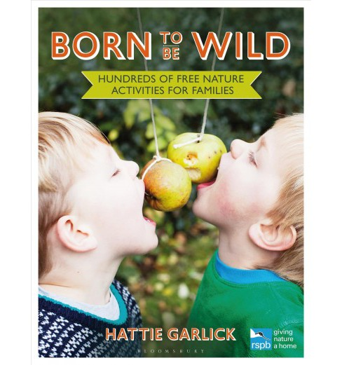 Born to Be Wild : Hundreds of Free Nature Activities for Families (Paperback) (Hattie Garlick) - image 1 of 1
