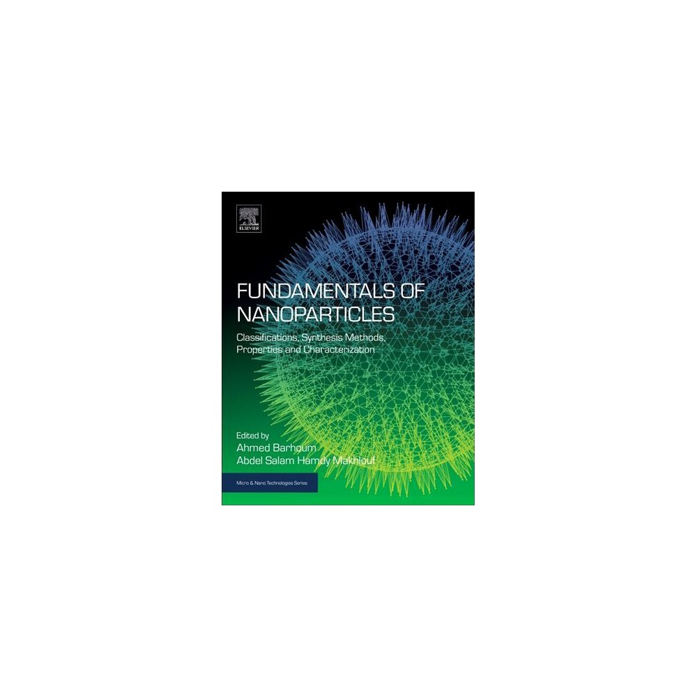 Fundamentals of Nanoparticles : Classifications, Synthesis Methods, Properties and Characterization