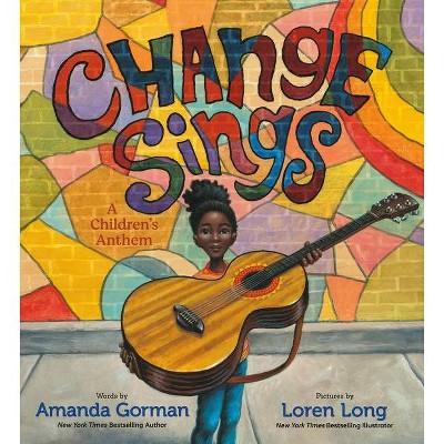 Change Sings - by Amanda Gorman (Hardcover)