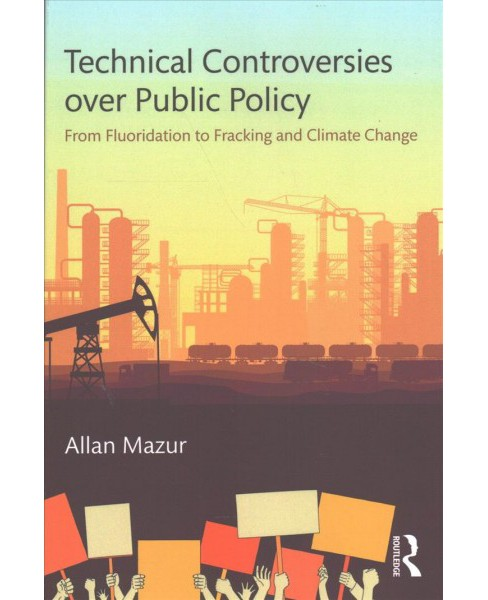 Technical Controversies over Public Policy : From Fluoridation to Fracking and Climate Change - image 1 of 1