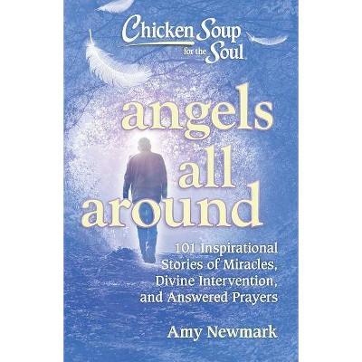 Angels All Around : 101 Inspirational Stories of Miracles, Divine Intervention, and Answered Prayers by Amy Newmark (Paperback)