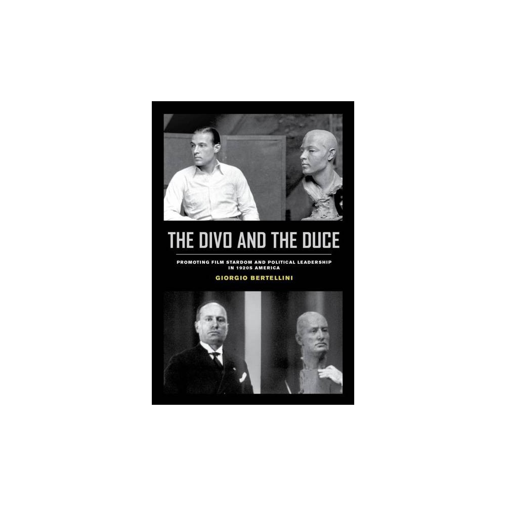 Divo and the Duce : Promoting Film Stardom and Political Leadership in 1920s America - (Paperback)
