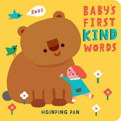 Baby's First Kind Words - by Hsinping Pan (Board Book)