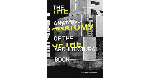Anatomy of the Architectural Book (Hardcover) (Andre Tavares) - image 1 of 1