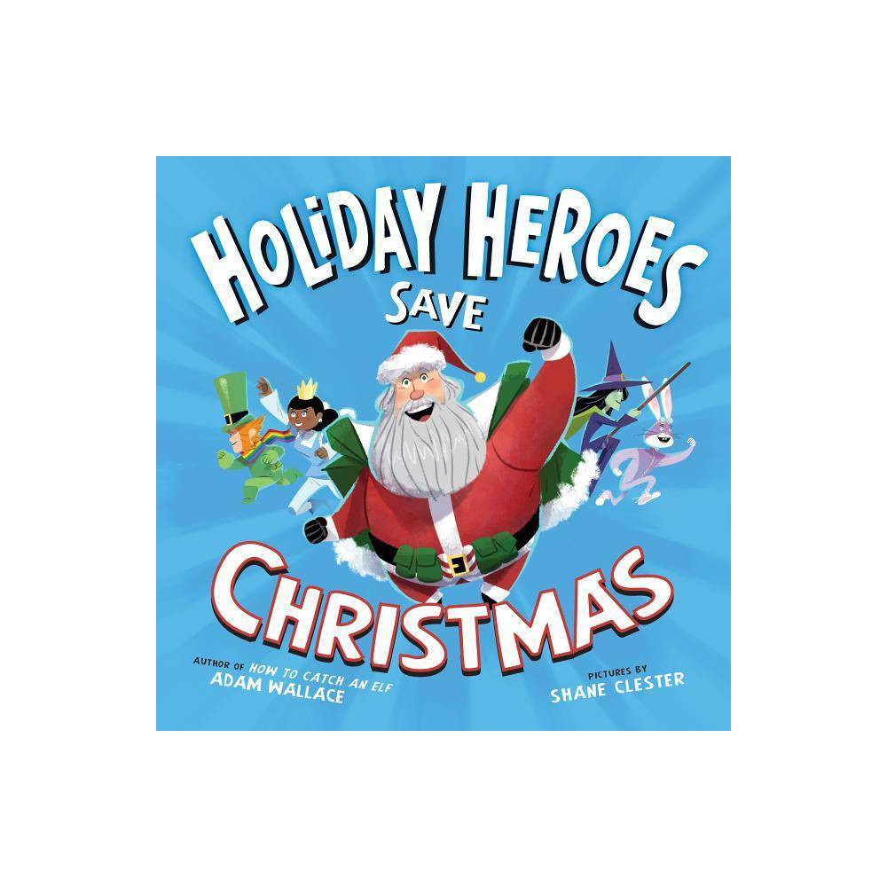 The Holiday Heroes Save Christmas By Adam Wallace Hardcover