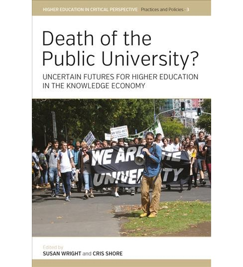 Death of the Public University? : Uncertain Futures for Higher Education in the Knowledge Economy - image 1 of 1