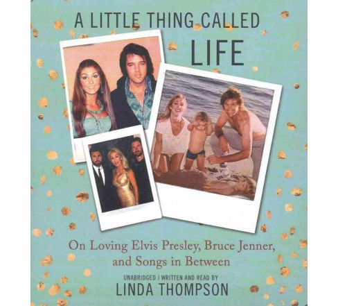 Little Thing Called Life : On Loving Elvis Presley, Bruce Jenner, and Songs in Between (Unabridged) - image 1 of 1