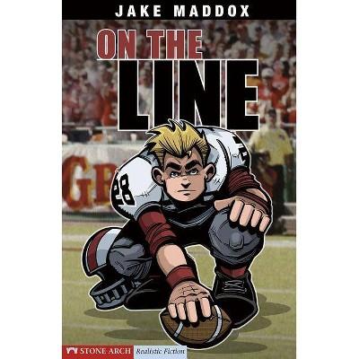 On the Line - (Impact Books: A Jake Maddox Sports Story) by  Jake Maddox (Paperback)