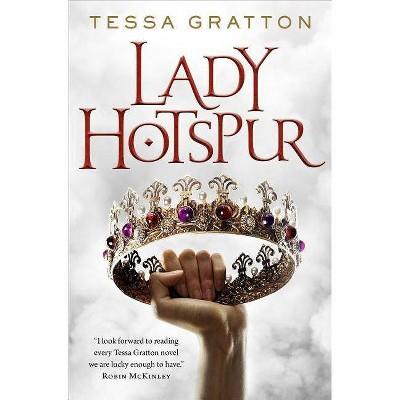 Lady Hotspur - by  Tessa Gratton (Hardcover)