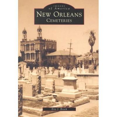 New Orleans Cemeteries - by Eric J. Brock (Paperback)