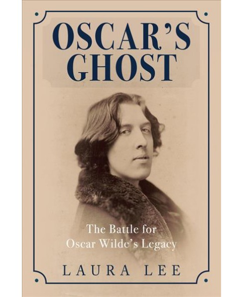 Oscar's Ghost : The Battle for Oscar Wilde's Legacy (Hardcover) (Laura Lee) - image 1 of 1