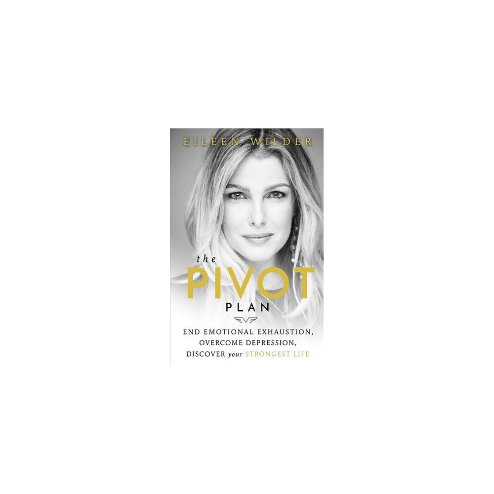 Pivot Plan : End Emotional Exhaustion, Overcome Depression, Discover Your Strongest Life - (Paperback)