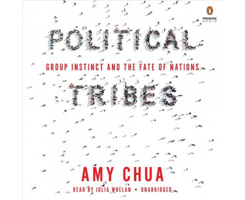 Political Tribes : Group Instinct and the Fate of Nations -  Unabridged by Amy Chua (CD/Spoken Word) - image 1 of 1