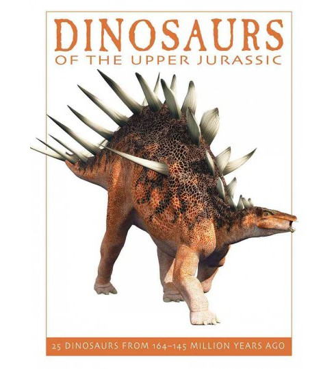 Dinosaurs of the Upper Jurassic : 25 Dinosaurs from 164-145 Million Years Ago (Paperback) (David West & - image 1 of 1