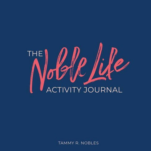 The Noble Life Activity Journal - by  Tammy R Nobles (Paperback) - image 1 of 1