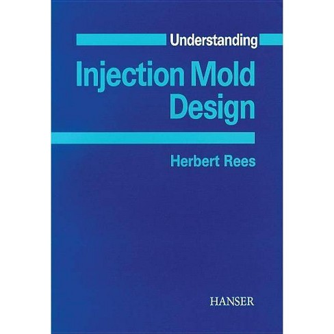 Understanding Injection Mold Design - by  Herbert Rees (Paperback) - image 1 of 1