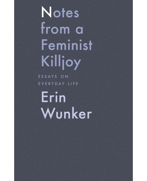 Notes from a Feminist Killjoy : Essays on Everyday Life -  by Erin Wunker (Hardcover) - image 1 of 1